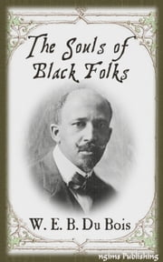 The Souls of Black Folk (Illustrated + Audiobook Download Link + Active TOC) ebook by W. E. B. Du Bois