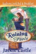 Raining Fools - Madison Creek Bed & Breakfast, #2 ebook by Jackie Castle