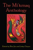 The Mi'kmaq Anthology ebook by Lesley Choyce, Rita Joe