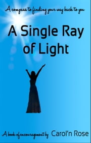 A Single Ray of Light ebook by Carol'n Rose