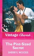 The Pint-Sized Secret (Mills & Boon Vintage Cherish) ekitaplar by Sherryl Woods