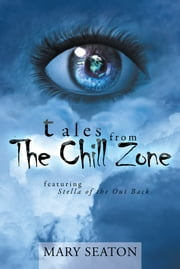 Tales From The Chill Zone - Featuring Stella of the Out Back ebook by Mary Seaton