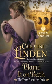 Blame It on Bath - The Truth About the Duke ebook by Caroline Linden