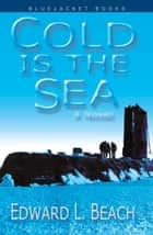 Cold is the Sea ebook by Edward L. Beach