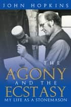 The Agony and the Ecstasy ebook by John Hopkins