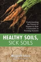 Healthy Soils, Sick Soils ebook by Margareth Sekera