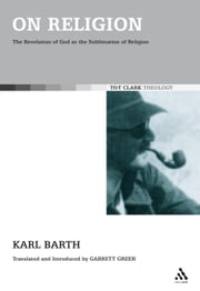 On Religion - The Revelation of God as the Sublimation of Religion ebook by Karl Barth,Dr Garrett Green