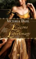 Leçons de libertinage ebook by Victoria Dahl, Fanny Adams