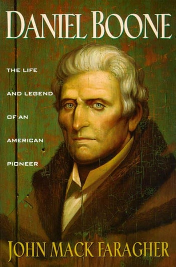 Daniel Boone - The Life and Legend of an American Pioneer ebook by John Mack Faragher