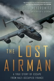 The Lost Airman - A True Story of Escape from Nazi Occupied France ebook by Seth Meyerowitz, Peter Stevens