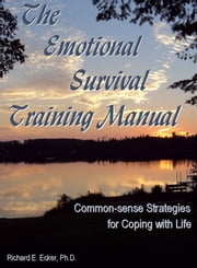 The Emotional Survival Training Manual ebook by Richard E. Ecker Ph.D.