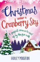 Christmas Under a Cranberry Sky ebook by Holly Martin