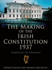 The Making of the Irish Constitution 1937 ebook by Dermot  Keogh,Andrew McCarthy