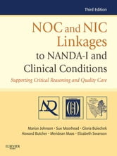 NOC and NIC Linkages to NANDA-I and Clinical Conditions - Nursing Diagnosis, Outcomes, and Inverventions ebook by Marion Johnson,Gloria M. Bulechek,Joanne M. McCloskey Dochterman,Meridean L. Maas,Sue Moorhead,Elizabeth Swanson,Howard K. Butcher