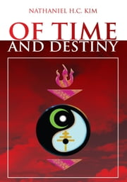 OF TIME AND DESTINY ebook by Nathaniel H.C. Kim