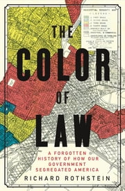 The Color of Law: A Forgotten History of How Our Government Segregated America ebook by Richard Rothstein