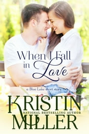 When I Fall in Love - (a Blue Lake short romance) ebook by Kristin Miller