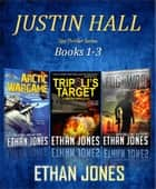 Justin Hall Series Collectors' Edition # 1 - Action, Mystery, International Espionage and Suspense - Books 1-3 ebook by Ethan Jones