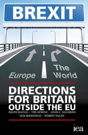 BREXIT: Directions for Britain Outside the EU ebook by Ralph Buckle,Tim Hewish,John C. Hulsman,Iain Mansfield,Robert Oulds