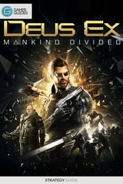 Deus Ex: Mankind Divided - Strategy Guide ebook by Gamer Guides