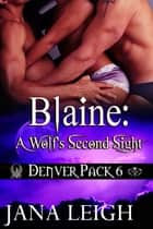Blaine: A Wolf's Second Sight ebook by