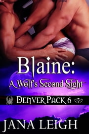 Blaine: A Wolf's Second Sight ebook by Jana Leigh