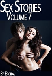 Real Sex Stories - Passionate Sex Desires (Volume 7) ebook by Erotika