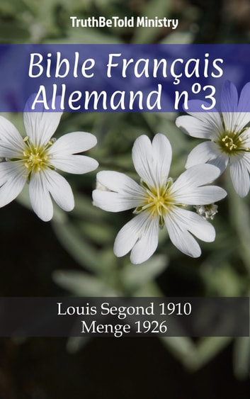 Bible Français Allemand n°3 - Louis Segond 1910 - Menge 1926 ebook by TruthBeTold Ministry