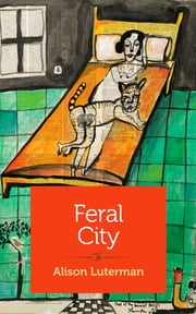 Feral City ebook by Alison Luterman