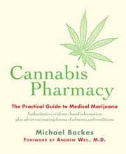 Cannabis Pharmacy - The Practical Guide to Medical Marijuana ebook by Michael Backes,Andrew Weil