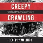 Creepy Crawling - Charles Manson and the Many Lives of America's Most Infamous Family audiobook by Jeffrey Melnick