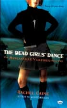 The Dead Girls' Dance - The Morganville Vampires, Book II ebook by Rachel Caine