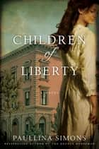 Children of Liberty ebook by Paullina Simons