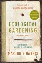 Ecological Gardening ebook by Marjorie Harris