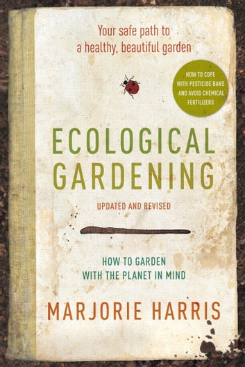 Ecological Gardening - Your Path to a Healthy Garden ebook by Marjorie Harris