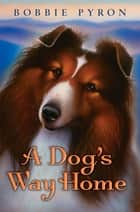 A Dog's Way Home 電子書 by Bobbie Pyron