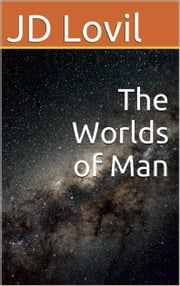 The Worlds of Man ebook by JD Lovil