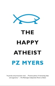 The Happy Atheist ebook by PZ Myers