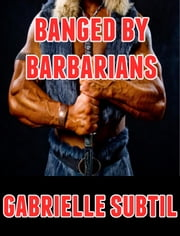 Banged by Barbarians (Rough Reluctant Gangbang Erotica) ebook by Kobo.Web.Store.Products.Fields.ContributorFieldViewModel