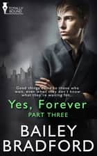 Yes, Forever: Part Three ebook by