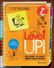 Level Up! The Guide to Great Video Game Design ebook by Scott Rogers