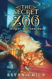 The Secret Zoo: Secrets and Shadows ebook by Bryan Chick