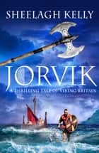 Jorvik - A thrilling tale of Viking Britain ebook by Sheelagh Kelly