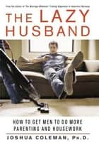 The Lazy Husband ebook by Joshua Coleman