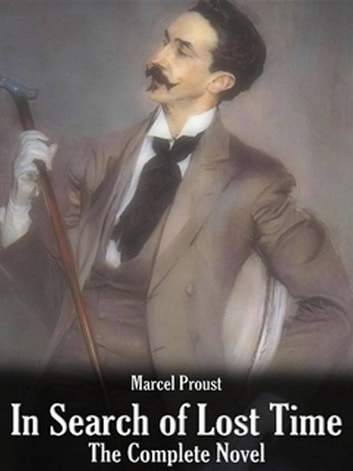 In Search of Lost Time, Complete & Unabridged (Volumes 1 to 7) ebook by Marcel Proust
