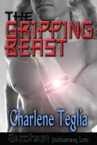 The Gripping Beast ebook by Charlene Teglia