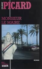 Monsieur le maire ebook by Gilbert Picard