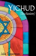 YICHUD (Seclusion) ebook by Julie Tepperman