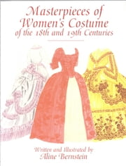 Masterpieces of Women's Costume of the 18th and 19th Centuries ebook by Aline Bernstein