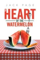 The Heart of the Watermelon ebook by Jack Page